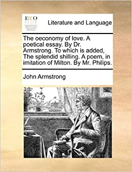 Essay On Imagery The Oeconomy Of Love A Poetical Essay By Dr Armstrong To Which Is  Added The Splendid Shilling A Poem In Imitation Of Milton By Mr  Philips Good Topic For Argument Essay also Essay Positive Attitude The Oeconomy Of Love A Poetical Essay By Dr Armstrong To Which  Social Class Essays