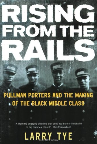 American Rail History (Rising from the Rails: Pullman Porters and the Making of the Black Middle Class)