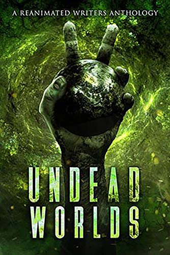 Undead Worlds 2: A Post-Apocalyptic Zombie Anthology by [Blalock, R. L., Lioudis, Valerie, Morgan, Alathia Paris, Isherwood, EE, Chadd, Joshua C., Grivante, Gomez, Jessica, Champlin, LC, Spears, R. J., Colley, Ryan , Robinson , Justin, Mongelli, Arthur, Cole, Dia, Restucci, Rich, Bonds, Javan]