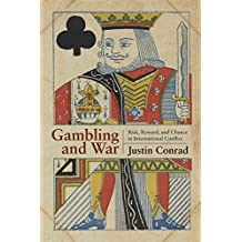 Gambling and War: Risk, Reward, and Chance in International Conflict