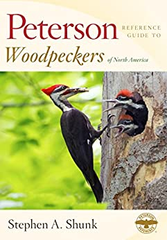 Peterson Reference Guide to Woodpeckers of North America (Peterson Reference Guides) by [Shunk, Stephen]