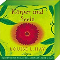 Körper und Seele: 64 Karten zur täglichen Arbeit mit Louise L. Hay