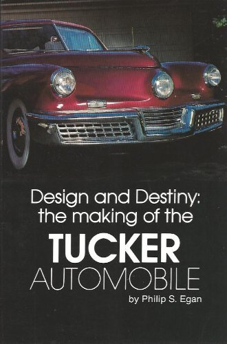 Design and Destiny: The Making of the Tucker Automobile (Tucker Car)