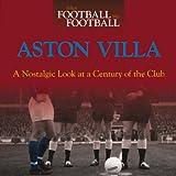 When Football Was Football: Aston Villa: A Nostalgic Look at a Century of the Club