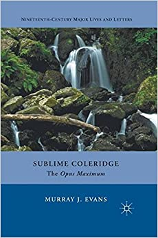 Sublime Coleridge: The Opus Maximum (Nineteenth-Century Major Lives and Letters)