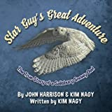 Star Guy's Great Adventure: The True Story of a Salisbury Snowy Owl (True Wildlife Adventures)