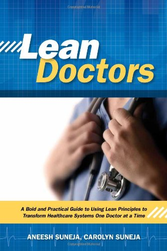 Pdf Engineering Lean Doctors: A Bold and Practical Guide to Using Lean Principles to Transform Healthcare Systems, One Doctor at a Time