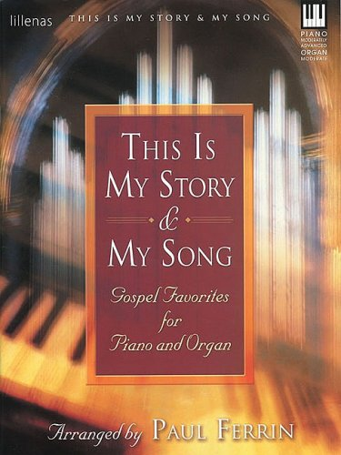 This Is My Story And My Song: Gospel Favorites For Piano And Organ (Lillenas Publications)