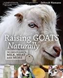 Raising Goats Naturally: The Complete Guide to Milk, Meat and More by Deborah Niemann (2013-10-15)