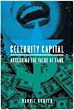 Celebrity Capital : Assessing the Value of Fame, Gunter, Barrie, 1628927739