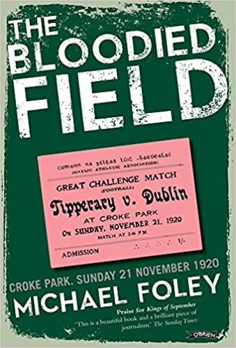Book The Bloodied Field: Croke Park. Sunday 21 November 1920