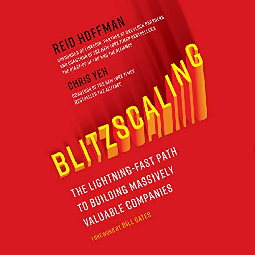 (Blitzscaling: The Lightning-Fast Path to Building Massively Valuable Companies)