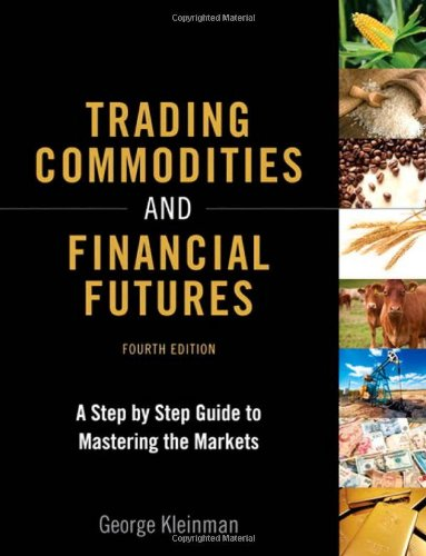 Trading Commodities and Financial Futures: A Step-by-Step Guide to Mastering the Markets (4th Edition) by FT Press