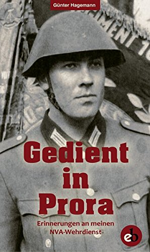 Gedient in Prora: Erinnerungen an meinen NVAWehrdienst (Edition Berolina)
