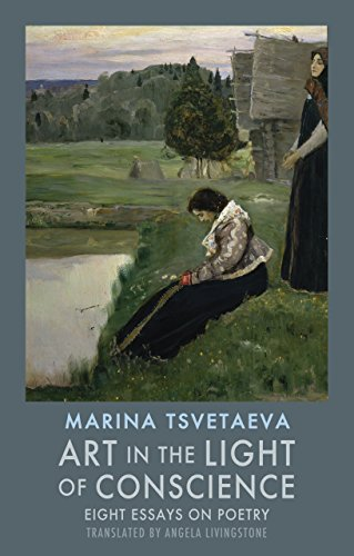 Art in the Light of Conscience: Eight Essays on Poetry Marina Tsvetaeva