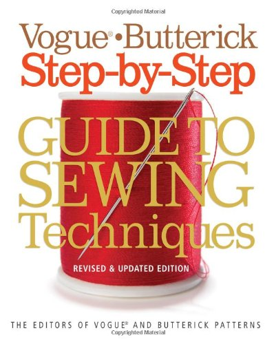 Vogue®/Butterick Step-by-Step Guide to Sewing Techniques: Revised & Updated Edition (Vogue Knitting)