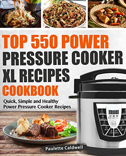 Top 550 Power Pressure Cooker XL Recipes Cookbook: Quick, Simple and Healthy Power Pressure Cooker Recipes (Power Pressure Cooker XL Cookbook Book 1) by Paulette Caldwell