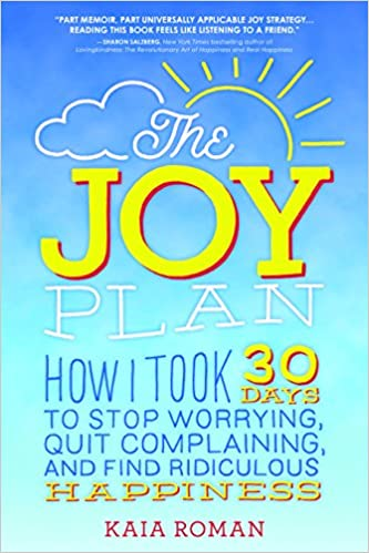 The Joy Plan: How I Took 30 Days to Stop Worrying, Quit