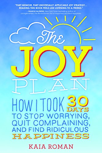 The Joy Plan: How I Took 30 Days to Stop Worrying, Quit Complaining, and Find Ridiculous -