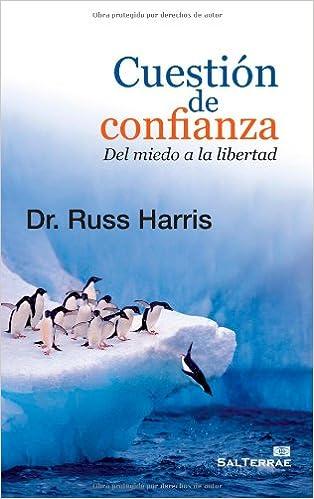 Cuestión De Confianza: Del Miedo A La Libertad por Russ Harris