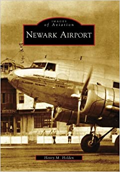 Book Newark Airport (Images of Aviation) by Henry M Holden (2009-07-13)