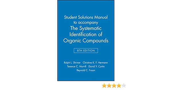 Student solutions manual to accompany the systematic identification student solutions manual to accompany the systematic identification of organic compounds 8e ralph l shriner christine k f hermann terence c morrill fandeluxe Gallery