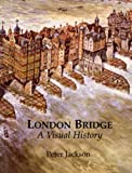 London Bridge: A Visual History by Peter Jackson front cover