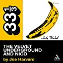 The Velvet Underground's The Velvet Underground and Nico (33 1/3 Series) Audiobook by Joe Harvard Narrated by Marc Vietor