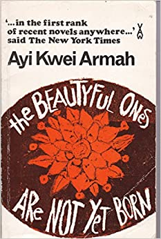 The Beautyful Ones are Not Yet Born [African Writers Series].