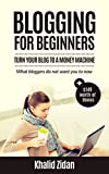 Blogging For Beginners: Turn Your Blog To A Money Machine: Blogging For Money, Blogging For Profit (Blogging, Blogging for Creatives, Blogging Business, Blogging For Beginners)