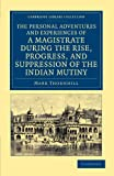 The Personal Adventures and Experiences of a Magistrate During the Rise, Progress, and Suppression of the Indian Mutiny, Thornhill, Mark, 1108044700