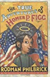 The Mostly True Adventures of Homer P. Figg (Newbery Honor Book)