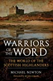 Warriors of the Word : The World of the Scottish Highlanders, Newton, Michael, 1841588261