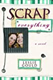 Front cover for the book Scrap Everything by Leslie Gould