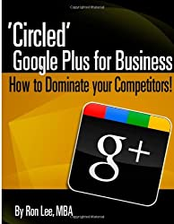 'Circled' Google Plus for Business, How to Dominate your Competition!
