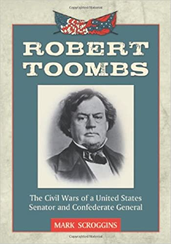 Robert Toombs: The Civil Wars of a United States Senator and Confederate General