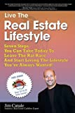 Live the Real Estate Lifestyle: Seven Steps That You Can Take To Leave The 'Rat Race' And Start Living The Lifestyle You've Always Wanted!