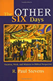 The Other Six Days: Vocation, Work, and Ministry in Biblical Perspective