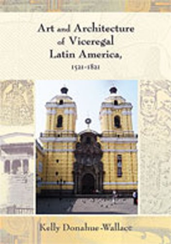 Art and Architecture of Viceregal Latin America, 1521-1821 (Diálogos Series)