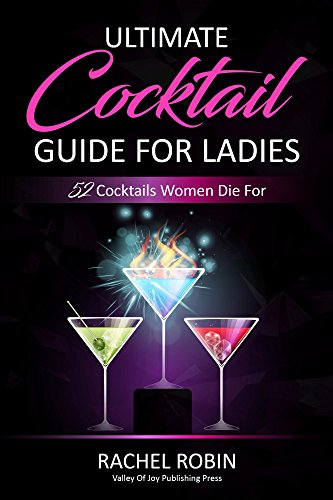 Ultimate Guide to Cocktails For Ladies: 52 Cocktails Women Die For by Rachel Robin