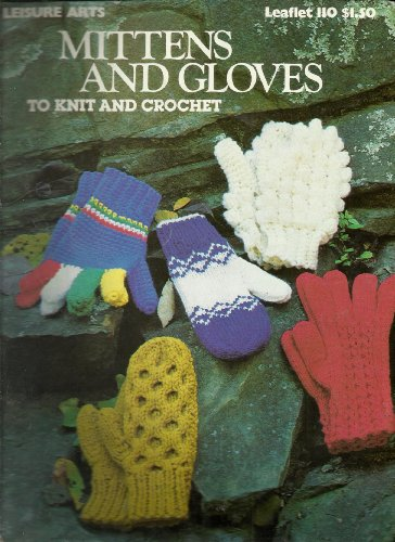 Leisure Arts Crochet Leaflet (Mittens and Gloves to Knit and Crochet (Leisure Arts, Leaflet 110))