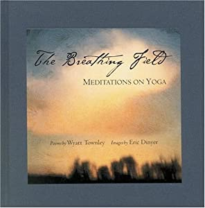 By Wyatt Townley - The Breathing Field: Meditations on Yoga (2002-05-25) [Hardcover]