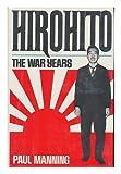 Hirohito : The War Years, Manning, Paul, 0396087914