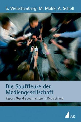 Die Souffleure der Mediengesellschaft: Report über die Journalisten in Deutschland
