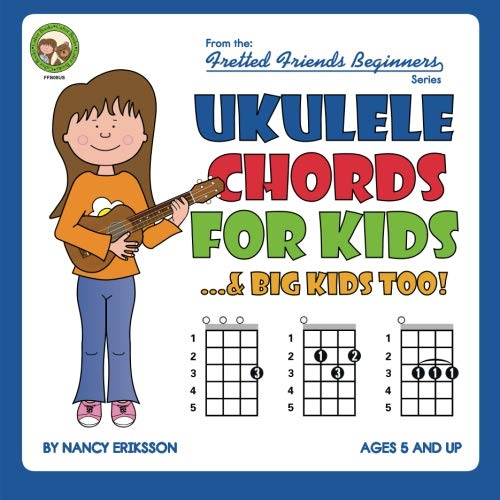 Ukulele Chords For Kids...& Big Kids Too! (Fretted Friends Beginners)