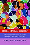 Critical Language Pedagogy: Interrogating Language, Dialects, and Power in Teacher Education (Social Justice Across Contexts in Education Book 9)
