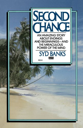 Second Chance: An Amazing Story About Endings and Beginnings-- And the Miraculous Power of the Mind