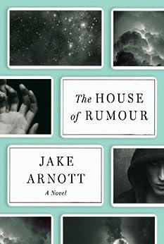 The House of Rumour: A Novel by [Arnott, Jake]