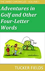 Adventures in Golf and Other Four-Letter Words (The Jimbo Chronicles Book 1)