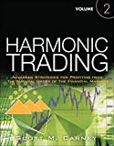 Harmonic Trading, Volume Two: Advanced Strategies for Profiting from the Natural Order of the Financial Markets: Advanced Strategies for Profiting from the Natural Order of the Financial Markets